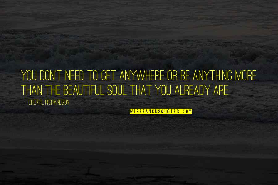 The Beautiful You Quotes By Cheryl Richardson: You don't need to get anywhere or be