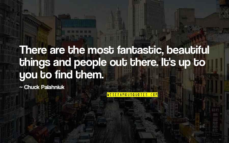The Beautiful You Quotes By Chuck Palahniuk: There are the most fantastic, beautiful things and