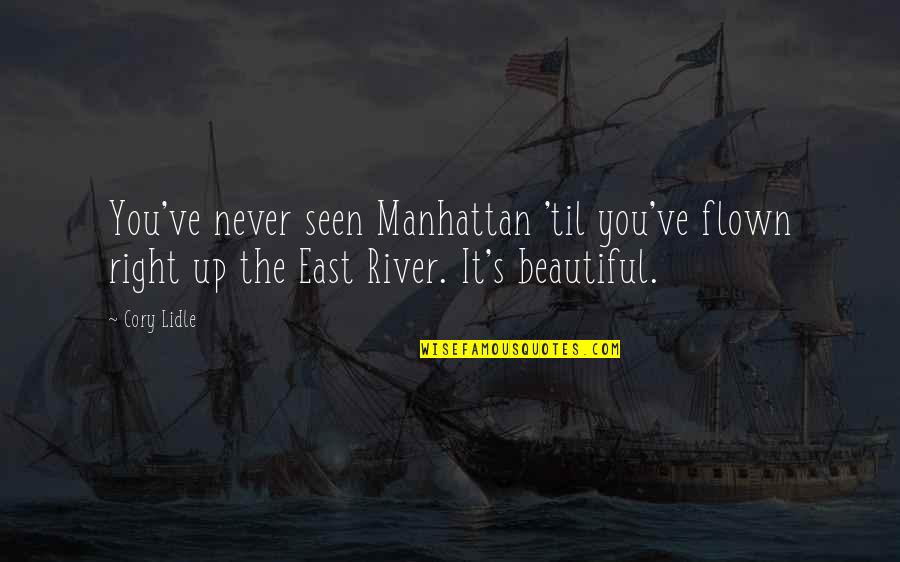 The Beautiful You Quotes By Cory Lidle: You've never seen Manhattan 'til you've flown right