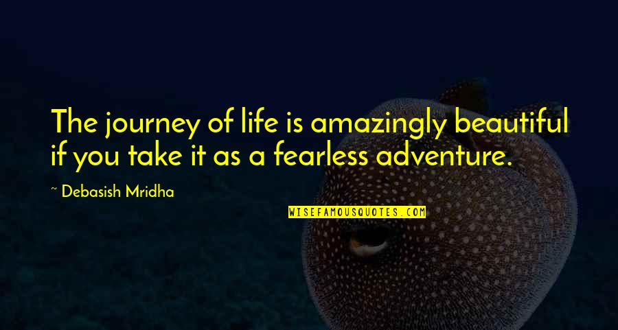 The Beautiful You Quotes By Debasish Mridha: The journey of life is amazingly beautiful if