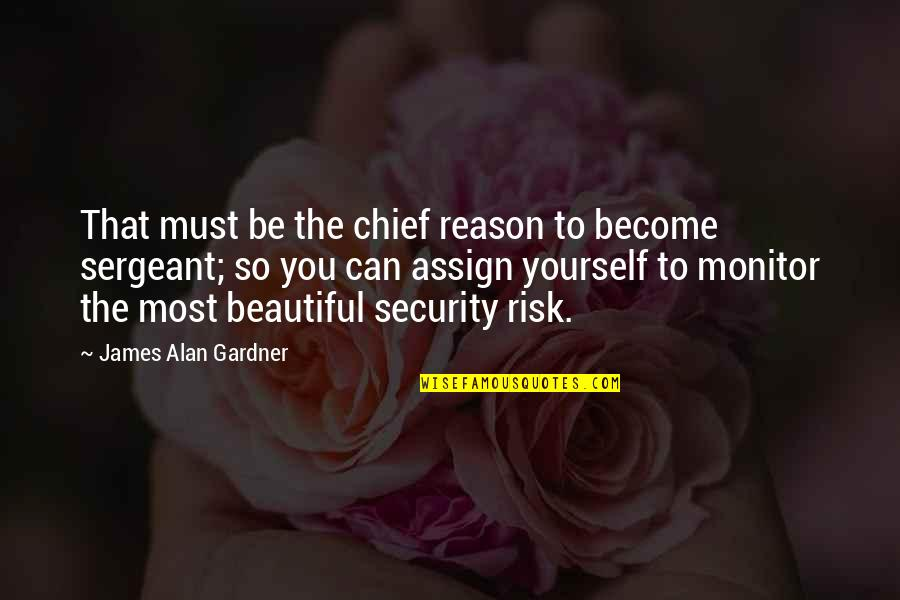 The Beautiful You Quotes By James Alan Gardner: That must be the chief reason to become