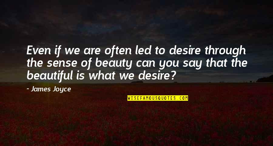 The Beautiful You Quotes By James Joyce: Even if we are often led to desire