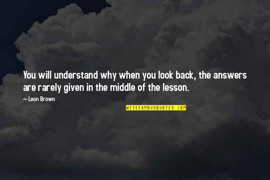 The Beautiful You Quotes By Leon Brown: You will understand why when you look back,