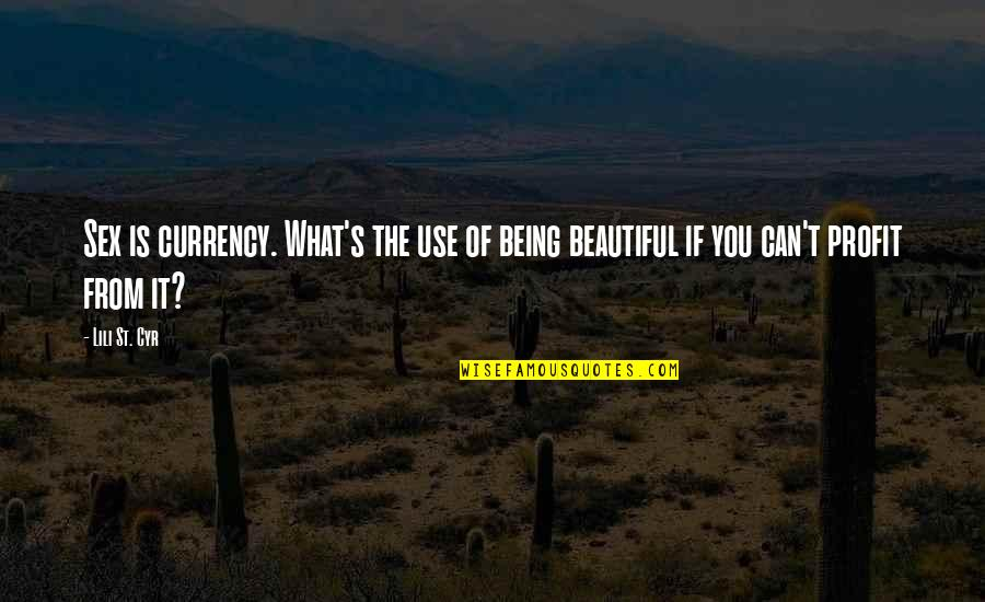 The Beautiful You Quotes By Lili St. Cyr: Sex is currency. What's the use of being