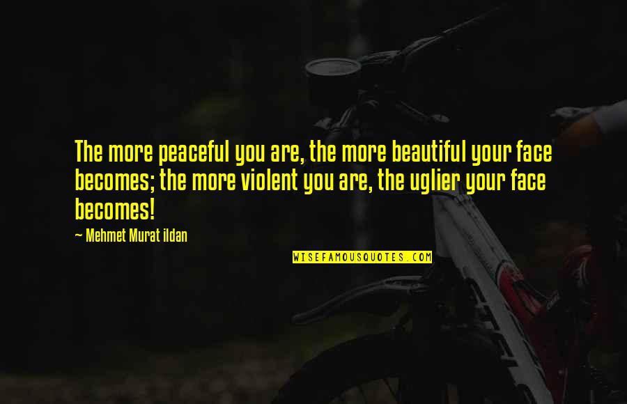 The Beautiful You Quotes By Mehmet Murat Ildan: The more peaceful you are, the more beautiful