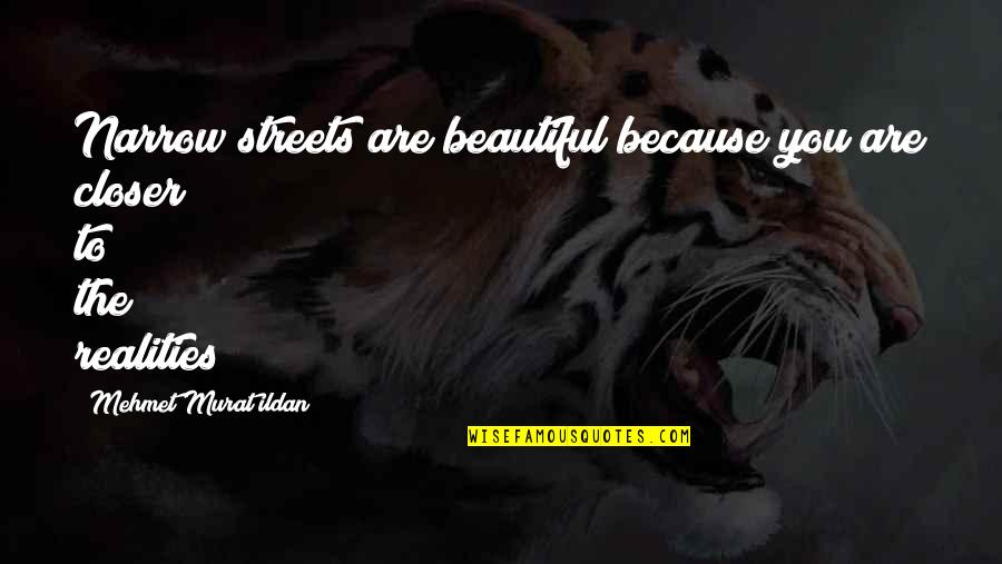 The Beautiful You Quotes By Mehmet Murat Ildan: Narrow streets are beautiful because you are closer