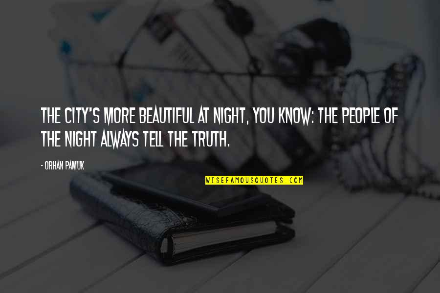 The Beautiful You Quotes By Orhan Pamuk: The city's more beautiful at night, you know: