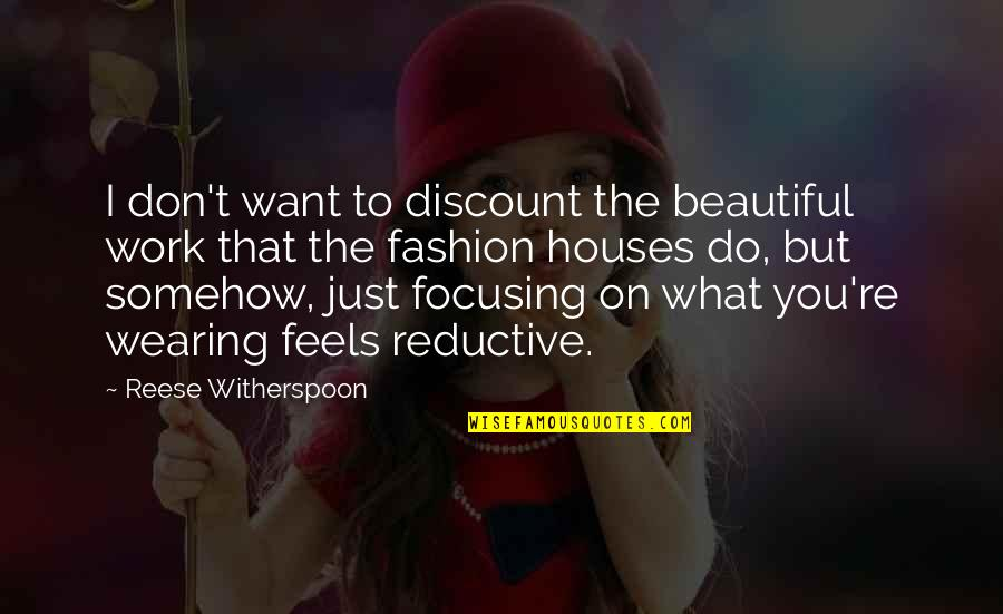 The Beautiful You Quotes By Reese Witherspoon: I don't want to discount the beautiful work