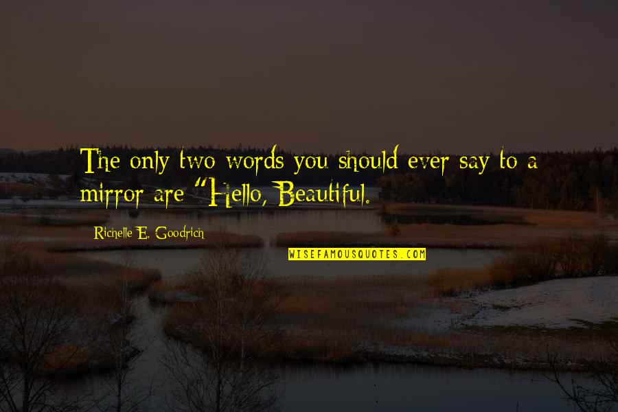 The Beautiful You Quotes By Richelle E. Goodrich: The only two words you should ever say