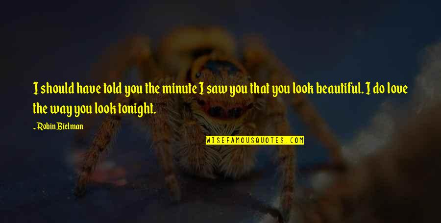 The Beautiful You Quotes By Robin Bielman: I should have told you the minute I