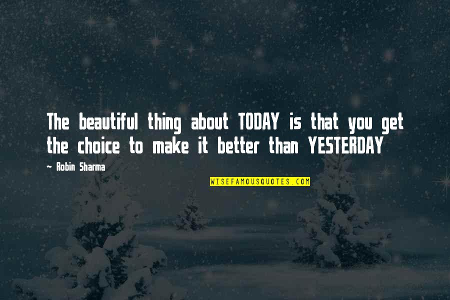 The Beautiful You Quotes By Robin Sharma: The beautiful thing about TODAY is that you