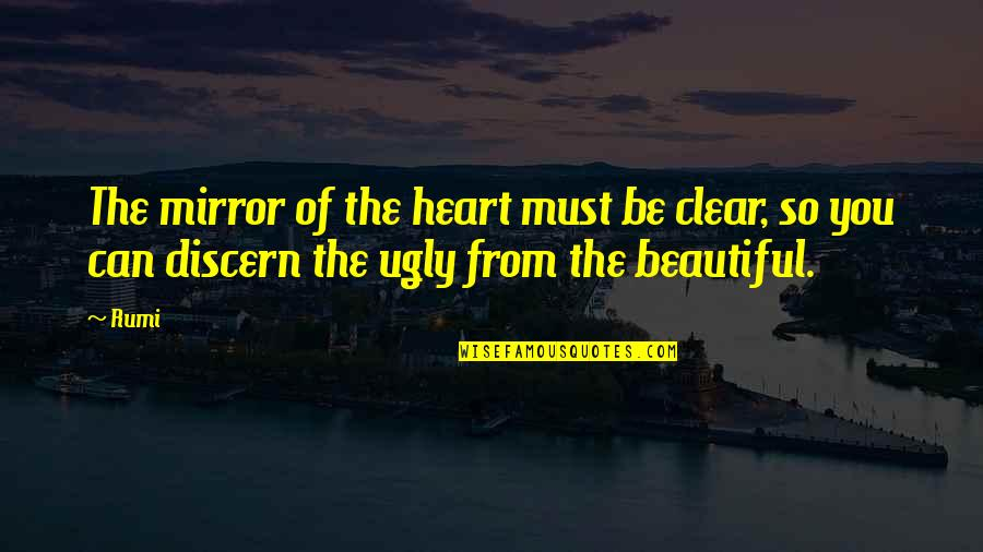 The Beautiful You Quotes By Rumi: The mirror of the heart must be clear,