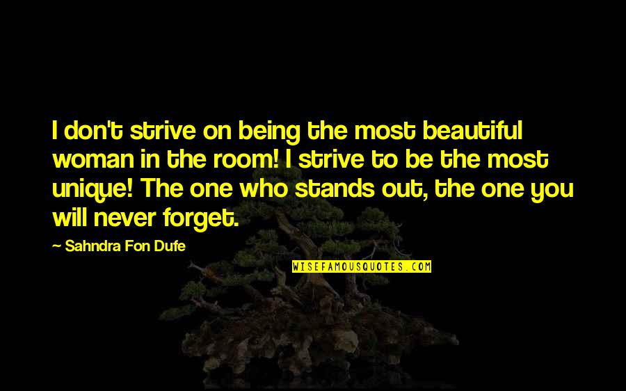 The Beautiful You Quotes By Sahndra Fon Dufe: I don't strive on being the most beautiful