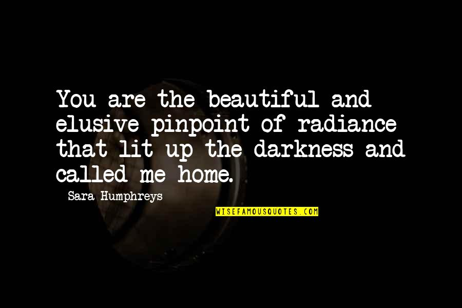 The Beautiful You Quotes By Sara Humphreys: You are the beautiful and elusive pinpoint of