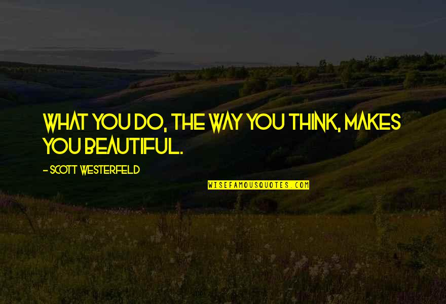 The Beautiful You Quotes By Scott Westerfeld: What you do, the way you think, makes