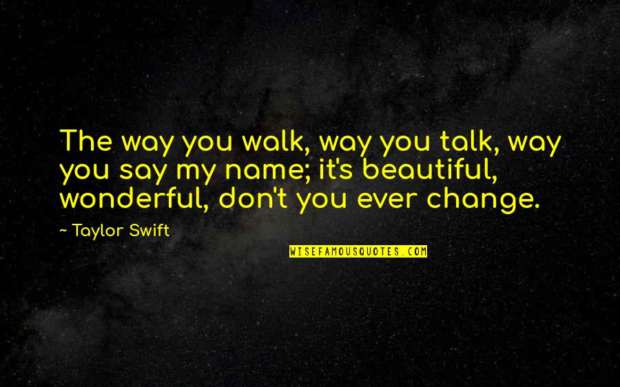 The Beautiful You Quotes By Taylor Swift: The way you walk, way you talk, way