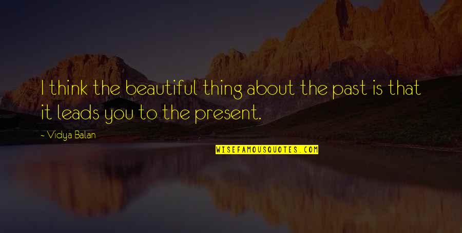The Beautiful You Quotes By Vidya Balan: I think the beautiful thing about the past