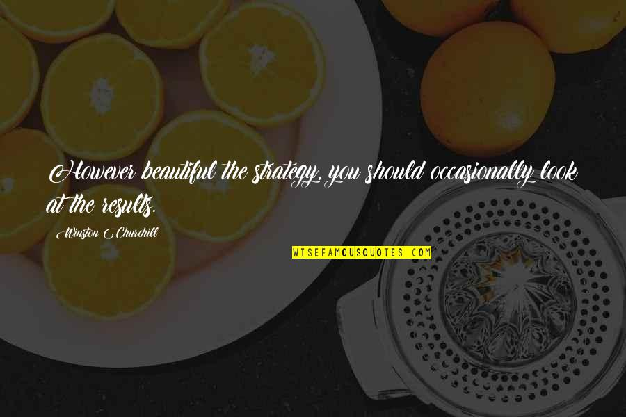 The Beautiful You Quotes By Winston Churchill: However beautiful the strategy, you should occasionally look