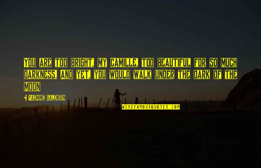 The Beautiful You Quotes By Yasmine Galenorn: You are too bright, my Camille, too beautiful