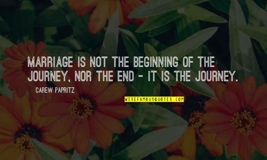 The Beginning Of A Journey Quotes By Carew Papritz: Marriage is not the beginning of the journey,