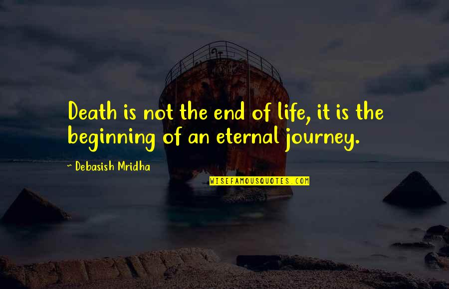 The Beginning Of A Journey Quotes By Debasish Mridha: Death is not the end of life, it
