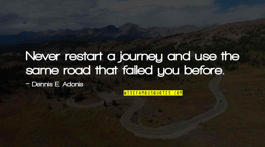 The Beginning Of A Journey Quotes By Dennis E. Adonis: Never restart a journey and use the same