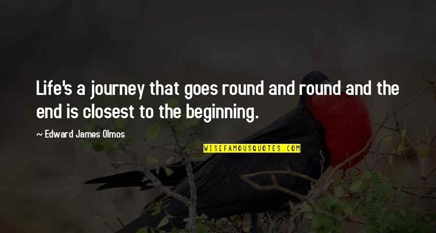 The Beginning Of A Journey Quotes By Edward James Olmos: Life's a journey that goes round and round