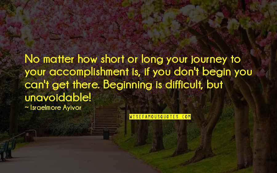 The Beginning Of A Journey Quotes By Israelmore Ayivor: No matter how short or long your journey