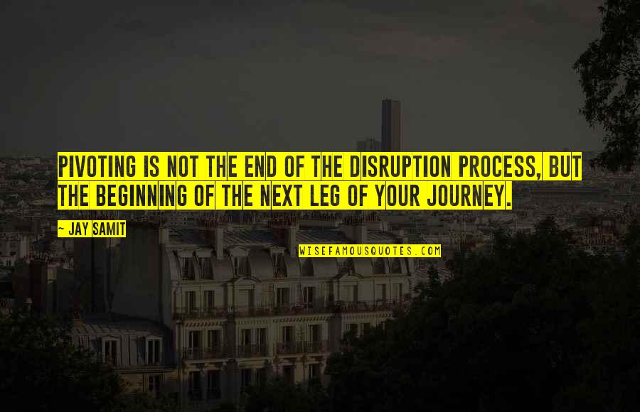 The Beginning Of A Journey Quotes By Jay Samit: Pivoting is not the end of the disruption