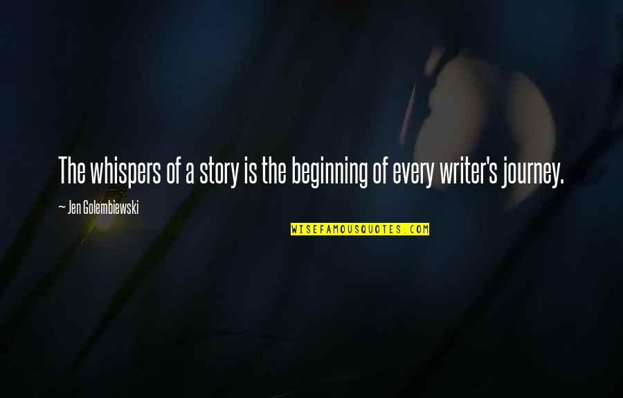 The Beginning Of A Journey Quotes By Jen Golembiewski: The whispers of a story is the beginning