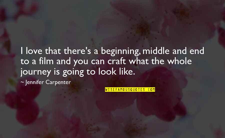 The Beginning Of A Journey Quotes By Jennifer Carpenter: I love that there's a beginning, middle and