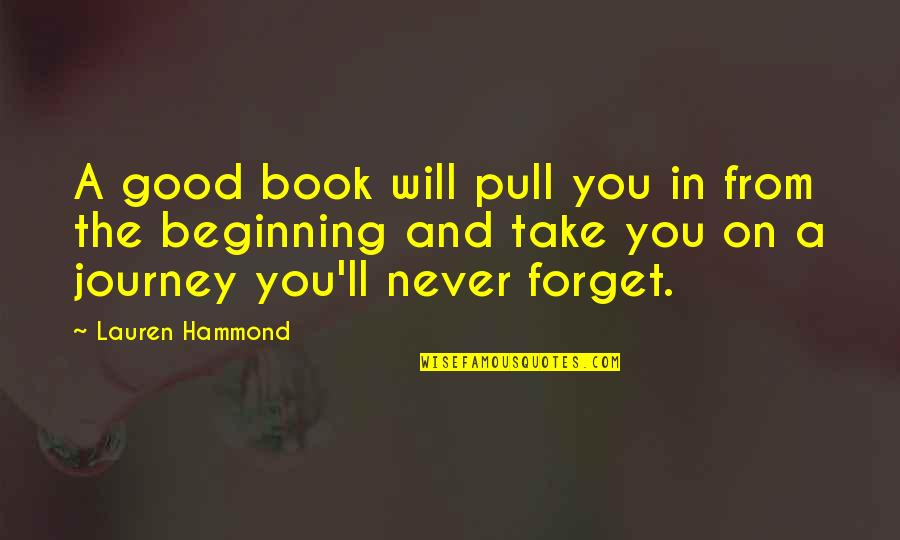 The Beginning Of A Journey Quotes By Lauren Hammond: A good book will pull you in from