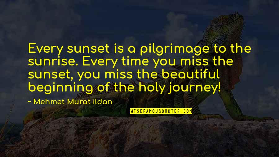 The Beginning Of A Journey Quotes By Mehmet Murat Ildan: Every sunset is a pilgrimage to the sunrise.