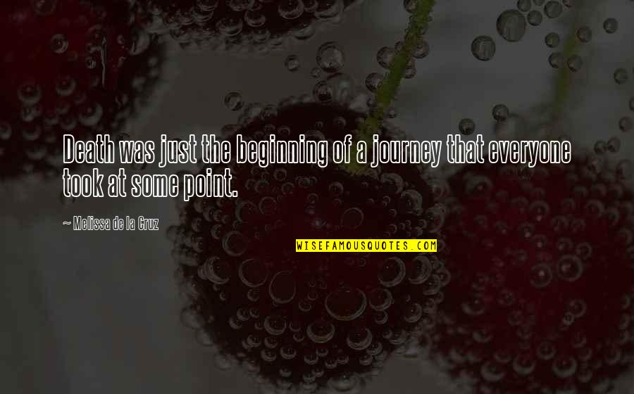 The Beginning Of A Journey Quotes By Melissa De La Cruz: Death was just the beginning of a journey
