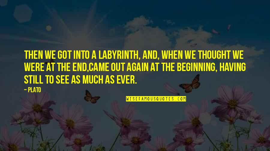 The Beginning Of A Journey Quotes By Plato: Then we got into a labyrinth, and, when