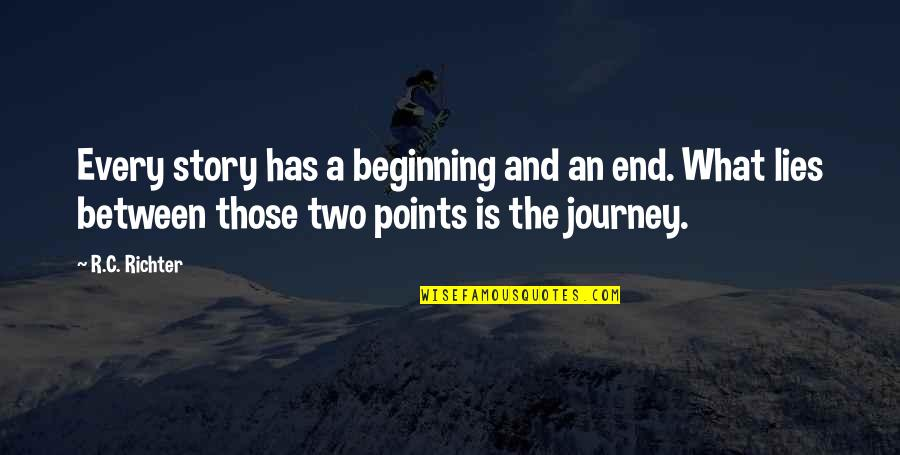 The Beginning Of A Journey Quotes By R.C. Richter: Every story has a beginning and an end.