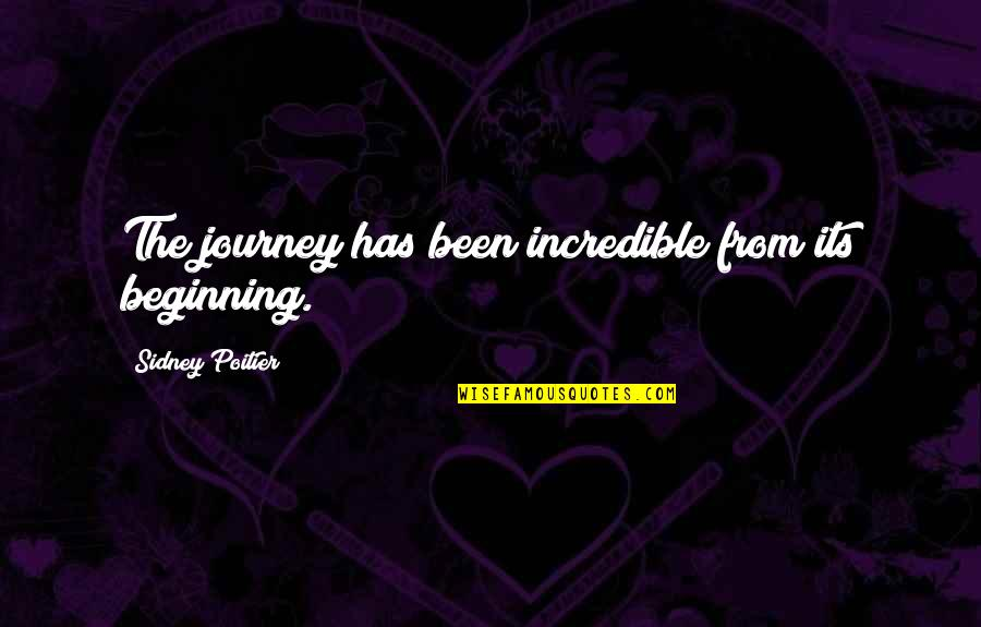 The Beginning Of A Journey Quotes By Sidney Poitier: The journey has been incredible from its beginning.