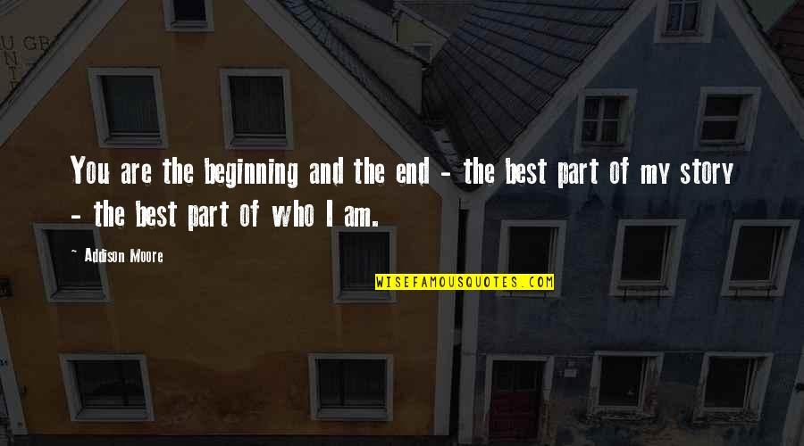 The Beginning Of The End Quotes By Addison Moore: You are the beginning and the end -