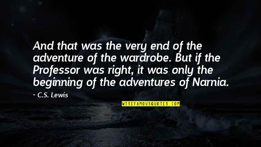 The Beginning Of The End Quotes By C.S. Lewis: And that was the very end of the