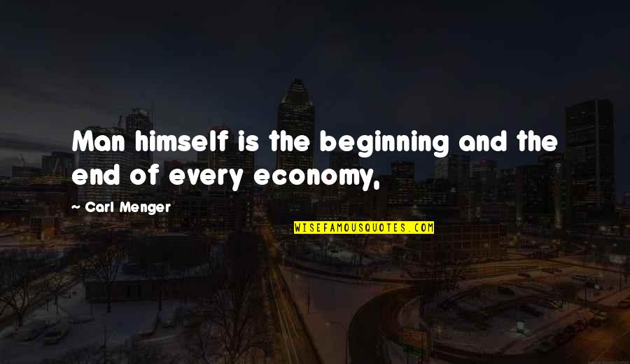 The Beginning Of The End Quotes By Carl Menger: Man himself is the beginning and the end