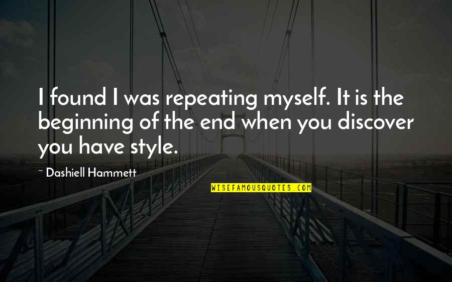 The Beginning Of The End Quotes By Dashiell Hammett: I found I was repeating myself. It is