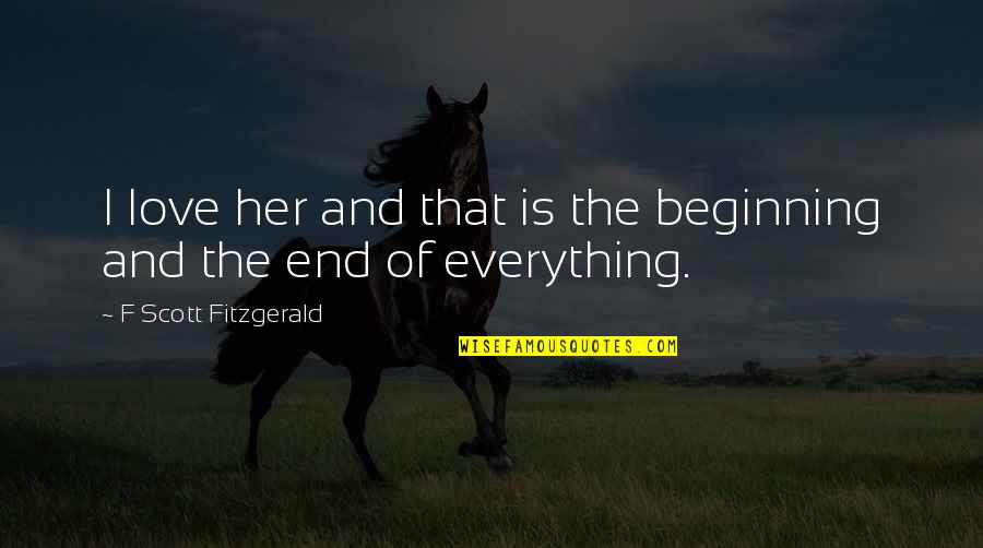 The Beginning Of The End Quotes By F Scott Fitzgerald: I love her and that is the beginning
