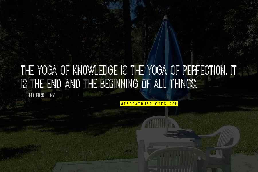 The Beginning Of The End Quotes By Frederick Lenz: The yoga of knowledge is the yoga of