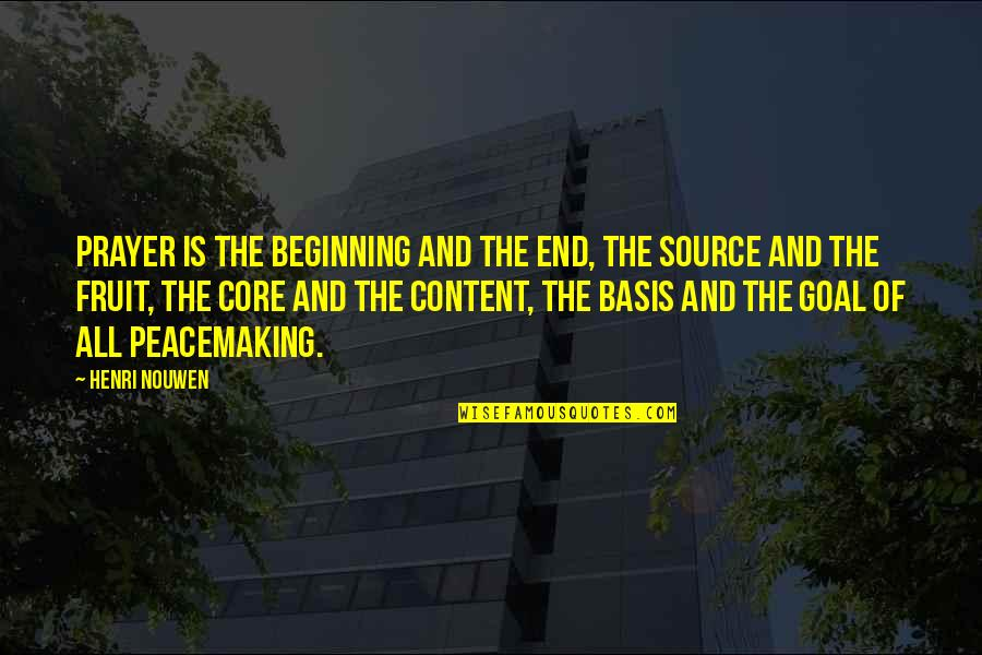 The Beginning Of The End Quotes By Henri Nouwen: Prayer is the beginning and the end, the