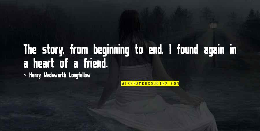 The Beginning Of The End Quotes By Henry Wadsworth Longfellow: The story, from beginning to end, I found