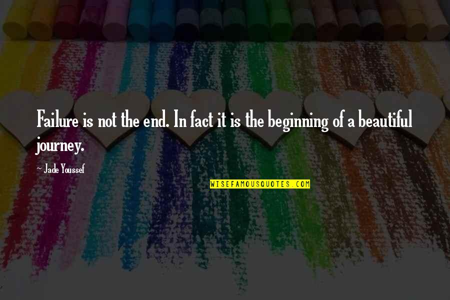 The Beginning Of The End Quotes By Jade Youssef: Failure is not the end. In fact it