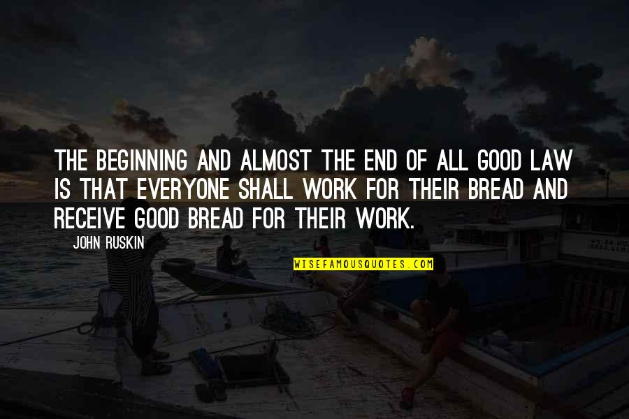 The Beginning Of The End Quotes By John Ruskin: The beginning and almost the end of all