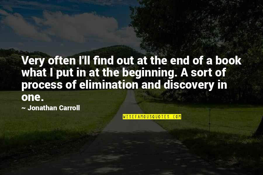 The Beginning Of The End Quotes By Jonathan Carroll: Very often I'll find out at the end