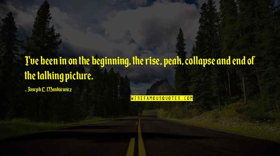 The Beginning Of The End Quotes By Joseph L. Mankiewicz: I've been in on the beginning, the rise,