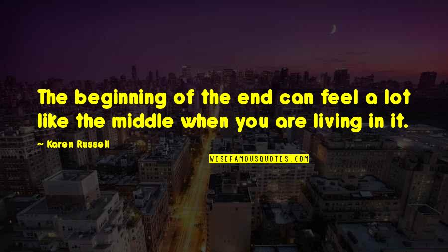The Beginning Of The End Quotes By Karen Russell: The beginning of the end can feel a